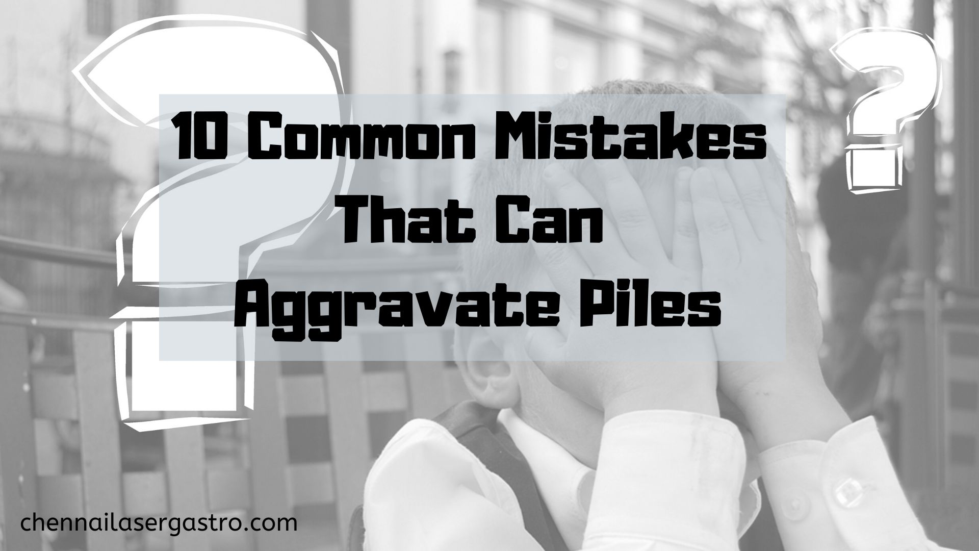 10 common mistakes that aggravate piles
